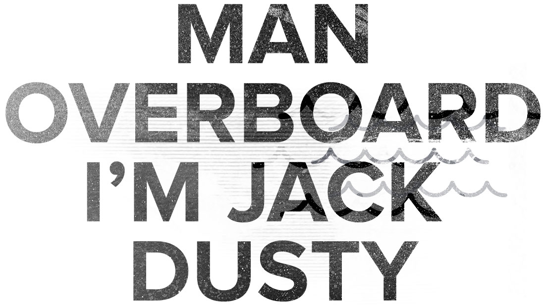 Man Overboard I'm Jack Dusty